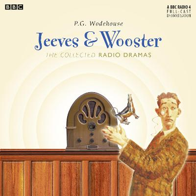 Jeeves & Wooster: The Collected Radio Dramas - Wodehouse, P. G., and Briers, Richard (Read by), and Hordern, Michael (Read by)