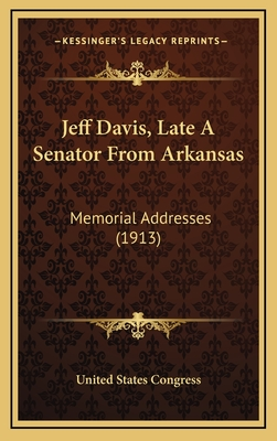 Jeff Davis, Late a Senator from Arkansas: Memorial Addresses (1913) - United States Congress