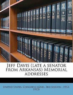 Jeff Davis (Late a Senator from Arkansas) Memorial Addresses - United States Congress (62nd, 3rd Sessi (Creator)
