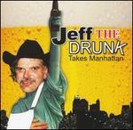 Jeff the Drunk: Takes Manhattan [Clean]