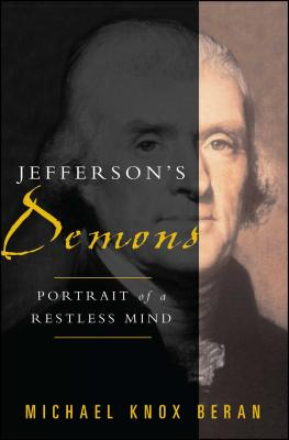 Jefferson's Demons: Portrait of a Restless Mind - Beran, Michael Knox