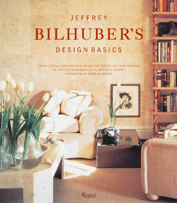 Jeffrey Bilhuber's Design Basics: Expert Solutions for Designing the House of Your Dreams - Bilhuber, Jeffrey, and Tapert, Annette