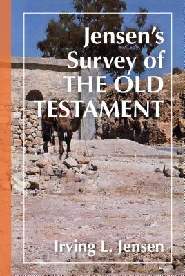Jensen's Survey of the Old Testament - Jensen, Irving L, B.A., S.T.B., Th.D., and Schultz, Samuel J, Th.D. (Foreword by)