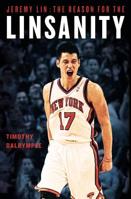 Jeremy Lin: The Reason for the Linsanity - Dalrymple, Timothy