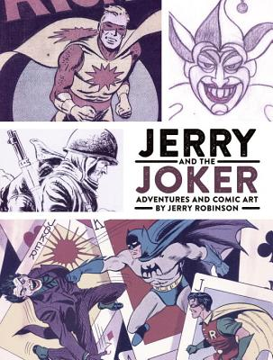 Jerry and the Joker: Adventures and Comic Art - Robinson, Jerry, and Robinson, Jens