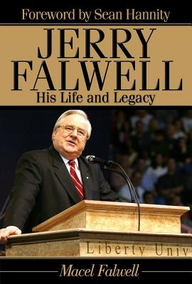 Jerry Falwell: His Life and Legacy - Falwell, Macel, and Hannity, Sean (Foreword by)