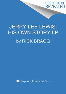 Jerry Lee Lewis: His Own Story - Bragg, Rick, Mr.