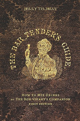 Jerry Thomas' the Bartender's Guide - How to Mix Drinks - Thomas, Jerry