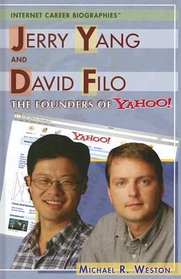 Jerry Yang and David Filo: The Founders of Yahoo! - Weston, Michael R