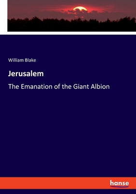 Jerusalem: The Emanation of the Giant Albion - Blake, William
