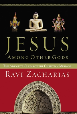 Jesus Among Other Gods: The Absolute Claims of the Christian Message - Zacharias, Ravi K