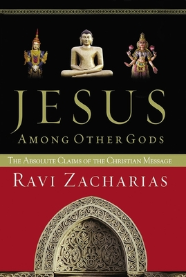 Jesus Among Other Gods: The Absolute Claims of the Christian Message - Zacharias, Ravi