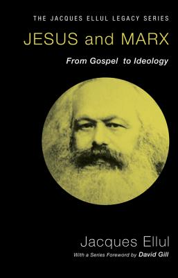 Jesus and Marx: From Gospel to Ideology - Ellul, Jacques, and Hanks, Joyce Main (Translated by), and Gill, David, Sir (Foreword by)