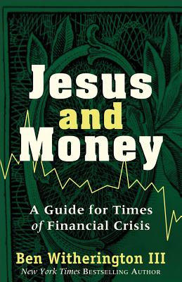 Jesus and Money: A Guide for Times of Financial Crisis - Witherington, Ben III