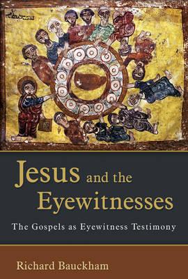 Jesus and the Eyewitnesses: The Gospels as Eyewitness Testimony - Bauckham, Richard, Dr.