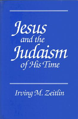 Jesus and the Judaism of His Time - Zeitlin, Irving M