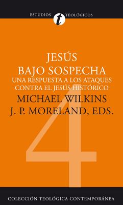 Jesus Bajo Sospecha: Una Respuesta A los Ataques Contra el Jesus Historico - Wilkins, Michael J, Mr., PH.D. (Editor)