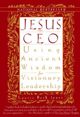 Jesus CEO: Using Ancient Wisdom for Visionary Leadership - Jones, Laurie Beth