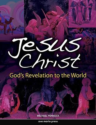Jesus Christ: God's Revelation to the World - Pennock, Michael