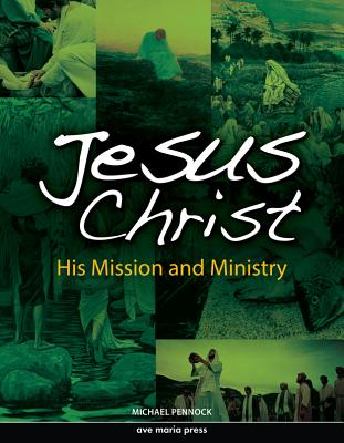 Jesus Christ: His Mission and Ministry - Pennock, Michael