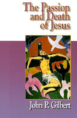 Jesus Collection - The Passion and Death of Jesus - Gilbert, John P