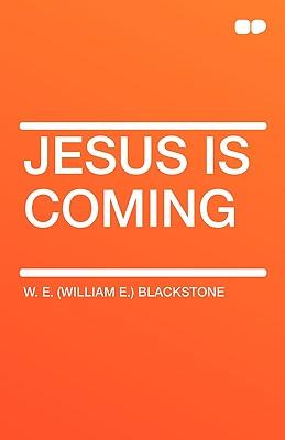Jesus Is Coming - Blackstone, W E