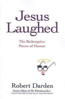 Jesus Laughed: The Redemptive Power of Humor - Darden, Robert