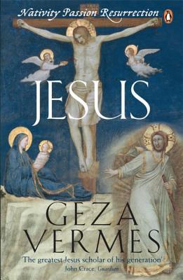 Jesus: Nativity - Passion - Resurrection - Vermes, Geza