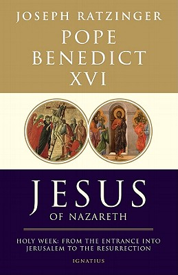 Jesus of Nazareth, Part Two: Holy Week: From the Entrance Into Jerusalem to the Resurrection - Ratzinger, Joseph, and Pope Benedict XVI