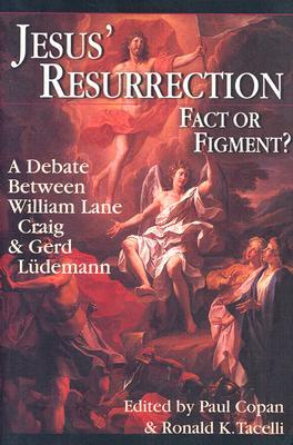 Jesus' Resurrection: Fact or Figment?: A Debate Between William Lane Craig & Gerd Ludemann - Copan, Paul, Ph.D. (Editor), and Tacelli, Ronald K (Editor)