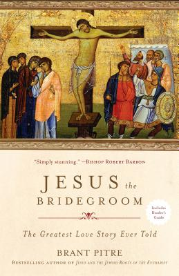 Jesus the Bridegroom: The Greatest Love Story Ever Told - Pitre, Brant
