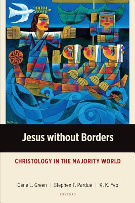 Jesus Without Borders: Christology in the Majority World - Green, Gene L.