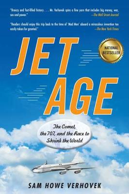 Jet Age: The Comet, the 707, and the Race to Shrink the World - Verhovek, Sam Howe