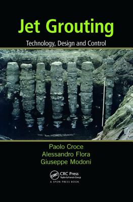 Jet Grouting: Technology, Design and Control - Croce, Paolo, and Flora, Alessandro, and Modoni, Giuseppe