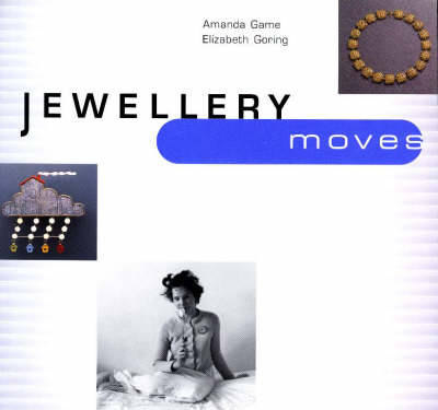 Jewellery Moves: Ornament for the 21st Century - Game, Amanda, and Goring, Elizabeth