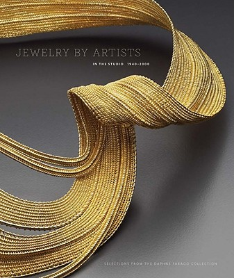 Jewelry by Artists: In the Studio, 1940-2000 - L'Ecuyer, Kelly (Text by), and Finamore, Michelle (Contributions by), and Markowitz, Yvonne (Contributions by)