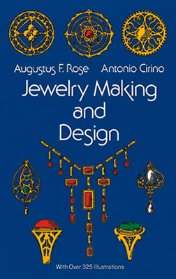 Jewelry Making and Design - Rose, Augustus F, and Cirino, Antonio