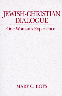 Jewish-Christian Dialogue: One Woman's Experience - Boys, Mary C