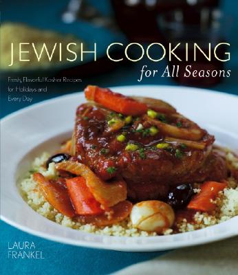 Jewish Cooking for All Seasons: Fresh, Flavorful Kosher Recipes for Holidays and Every Day - Frankel, Laura, and Fink, Ben (Photographer)