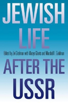 Jewish Life After the USSR - Gitelman, Zvi, Professor (Editor), and Glants, Musya, and Goldman, Marshall I