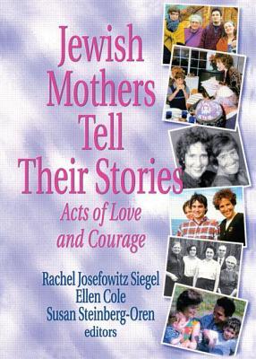 Jewish Mothers Tell Their Stories - Cole, Ellen, PhD