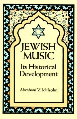 Jewish Music: Its Historical Development - Idelsohn, Abraham Z