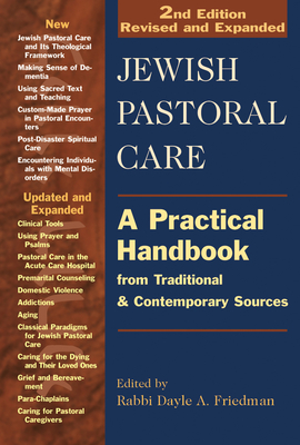Jewish Pastoral Care 2/E: A Practical Handbook from Traditional & Contemporary Sources - Friedman, Dayle A, Rabbi, MSW, Ma (Editor), and Breitman, Barbara Eve, Dmin, Lcsw (Contributions by), and Brener, Anne, Rabbi...
