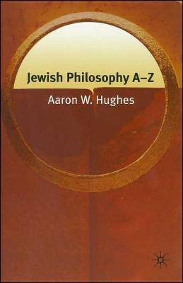 Jewish Philosophy A-Z - Hughes, Aaron W