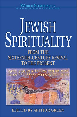 Jewish Spirituality: From the Sixteenth-Century Revival to the Present - Green, Arthur, Dr. (Editor)