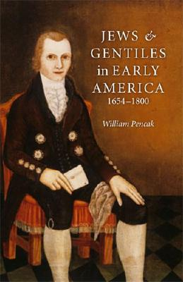 Jews and Gentiles in Early America: 1654-1800 - Pencak, William