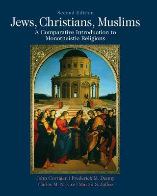 Jews, Christians, Muslims: A Comparative Introduction to Monotheistic Religions - Corrigan, John