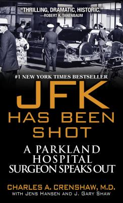 JFK Has Been Shot - Crenshaw, Charles A, MD, and Shaw, J Gary, and Hansen, Jens