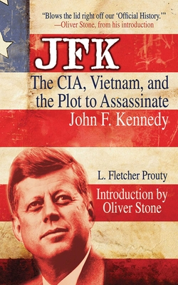 JFK: The Cia, Vietnam, and the Plot to Assassinate John F. Kennedy - Prouty, L Fletcher, and Ventura, Jesse (Foreword by)