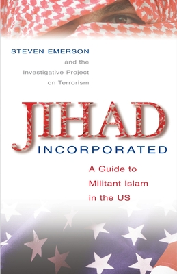 Jihad Incorporated: A Guide to Militant Islam in the Us - Emerson, Steven